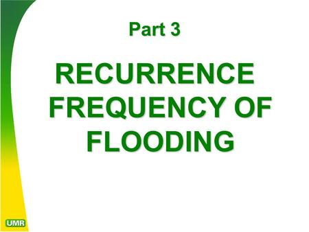 Part 3 RECURRENCE FREQUENCY OF FLOODING. River flow data can be shown in a variety of formats on probability plots like that shown here, which relates.