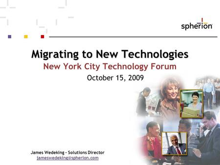 Migrating to New Technologies New York City Technology Forum October 15, 2009 James Wedeking – Solutions Director