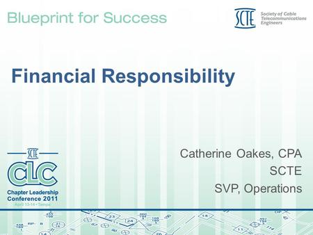 Financial Responsibility Catherine Oakes, CPA SCTE SVP, Operations.