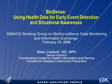 TM BioSense: Using Health Data for Early Event Detection and Situational Awareness DIMACS Working Group on BioSurveillance Data Monitoring and Information.