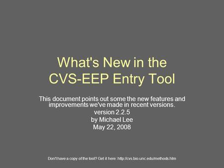 What's New in the CVS-EEP Entry Tool This document points out some the new features and improvements we've made in recent versions. version 2.2.5 by Michael.