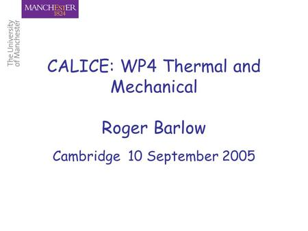 CALICE: WP4 Thermal and Mechanical Roger Barlow Cambridge 10 September 2005.