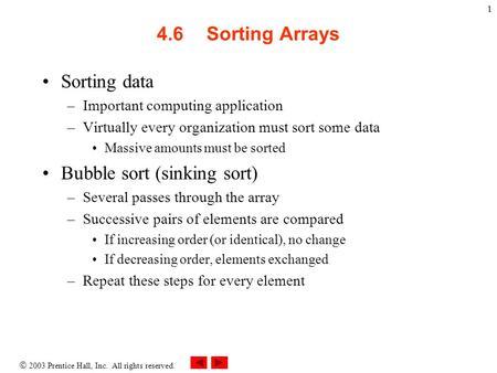  2003 Prentice Hall, Inc. All rights reserved. 1 4.6Sorting Arrays Sorting data –Important computing application –Virtually every organization must sort.