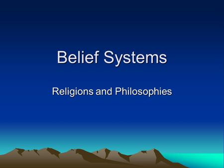 Belief Systems Religions and Philosophies. Monotheism The belief in one God Ex. Judaism, Christianity, Islam Polytheism The belief in many gods Ex. Ancient.