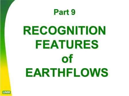 Part 9 RECOGNITION FEATURES of EARTHFLOWS. Topographic Expression of Earthflows.