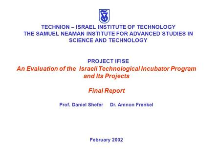 TECHNION – ISRAEL INSTITUTE OF TECHNOLOGY THE SAMUEL NEAMAN INSTITUTE FOR ADVANCED STUDIES IN SCIENCE AND TECHNOLOGY PROJECT IFISE An Evaluation of the.