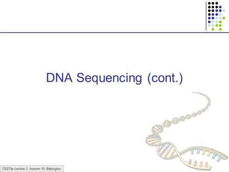 CS273a Lecture 2, Autumn 10, Batzoglou DNA Sequencing (cont.)
