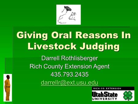 Giving Oral Reasons In Livestock Judging Darrell Rothlisberger Rich County Extension Agent 435.793.2435