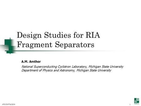 APS-DNP Fall20041 Design Studies for RIA Fragment Separators A.M. Amthor National Superconducting Cyclotron Laboratory, Michigan State University Department.