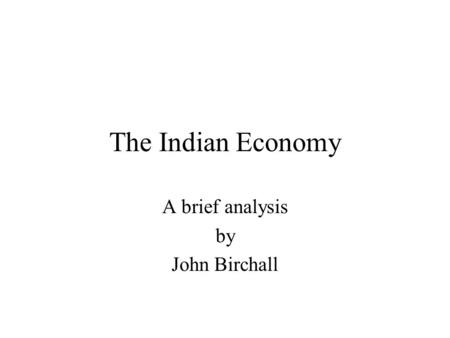 The Indian Economy A brief analysis by John Birchall.
