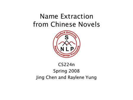Name Extraction from Chinese Novels CS224n Spring 2008 Jing Chen and Raylene Yung.