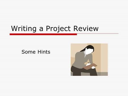 Writing a Project Review Some Hints. Purpose of the Review?  Demonstrate Competence in 3 key areas Ability to learn at a higher level Subject matter.