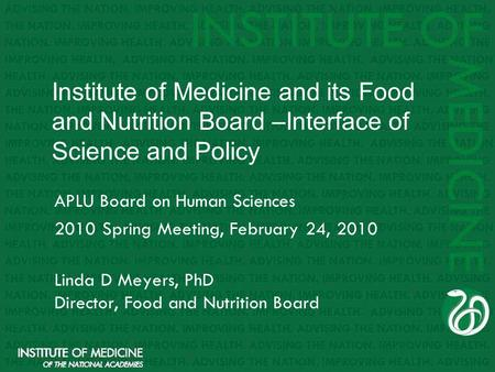 Institute of Medicine and its Food and Nutrition Board –Interface of Science and Policy APLU Board on Human Sciences 2010 Spring Meeting, February 24,
