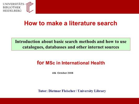 How to make a literature search Introduction about basic search methods and how to use catalogues, databasses and other internet sources for MSc in International.