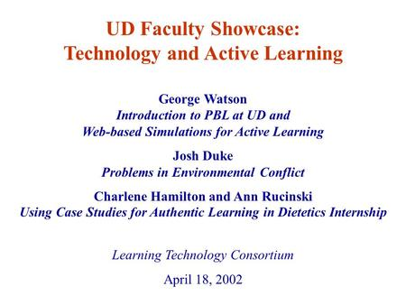 George Watson Introduction to PBL at UD and Web-based Simulations for Active Learning Josh Duke Problems in Environmental Conflict Charlene Hamilton and.