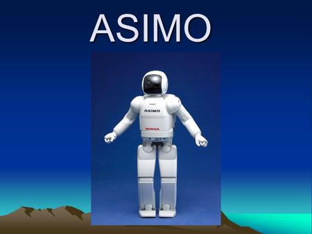 ASIMO. Want a robot to cook your dinner, Do your homework, Clean your house, Or get your groceries? Robots already do a lot of the jobs that we humans.