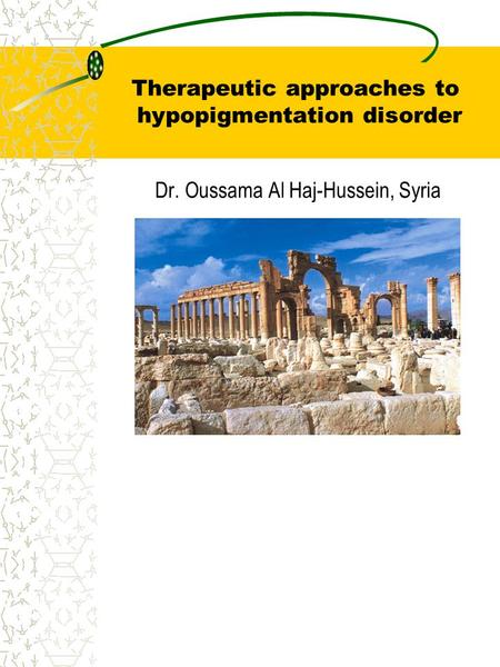 Therapeutic approaches to hypopigmentation disorder Dr. Oussama Al Haj-Hussein, Syria.