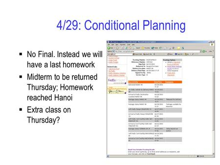 4/29: Conditional Planning  No Final. Instead we will have a last homework  Midterm to be returned Thursday; Homework reached Hanoi  Extra class on.