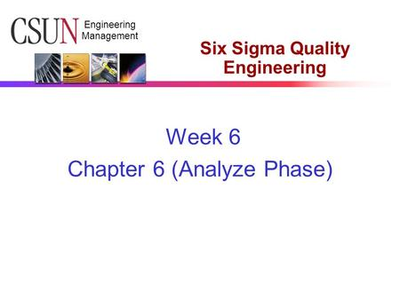 Engineering Management Six Sigma Quality Engineering Week 6 Chapter 6 (Analyze Phase)
