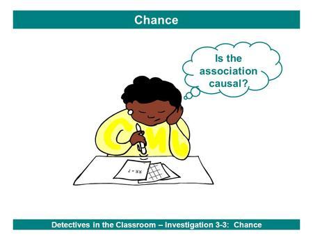 Chance Is the association causal? RR = 7 Detectives in the Classroom – Investigation 3-3: Chance.