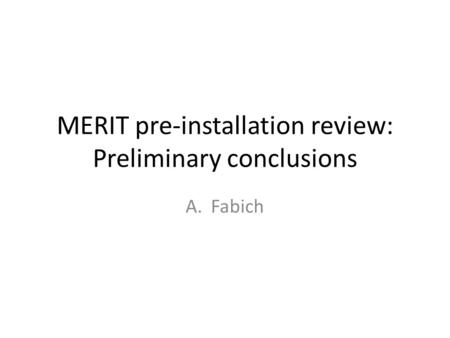 MERIT pre-installation review: Preliminary conclusions A.Fabich.