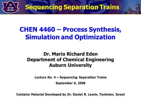CHEN 4460 – Process Synthesis, Simulation and Optimization Dr. Mario Richard Eden Department of Chemical Engineering Auburn University Lecture No. 4 –