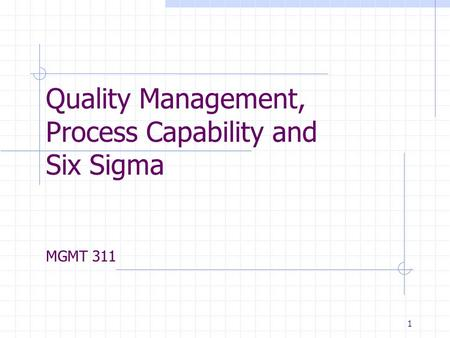 Quality Management, Process Capability and Six Sigma MGMT 311