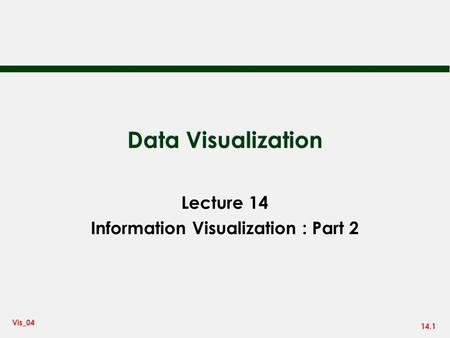 14.1 Vis_04 Data Visualization Lecture 14 Information Visualization : Part 2.