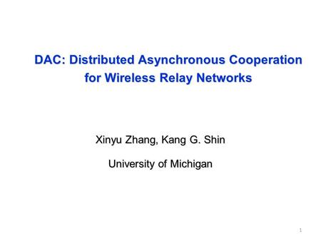 DAC: Distributed Asynchronous Cooperation for Wireless Relay Networks 1 Xinyu Zhang, Kang G. Shin University of Michigan.