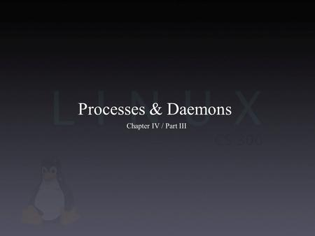 Processes & Daemons Chapter IV / Part III. Commands Internal commands: alias, cd, echo, pwd, time External commands, code is in a file: grep, ls, more.