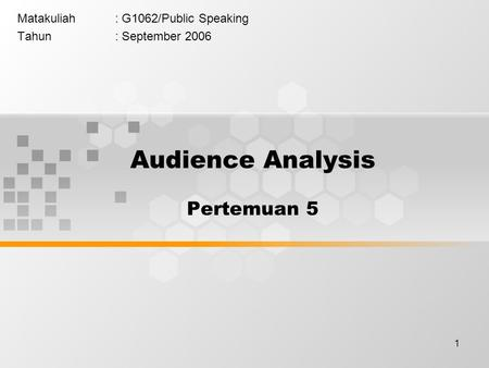 1 Matakuliah: G1062/Public Speaking Tahun: September 2006 Audience Analysis Pertemuan 5.