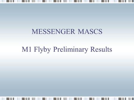 MESSENGER MASCS M1 Flyby Preliminary Results. MASCS Flyby Trajectories Courtesy Killen et al. 2008 LPSC Abstract.