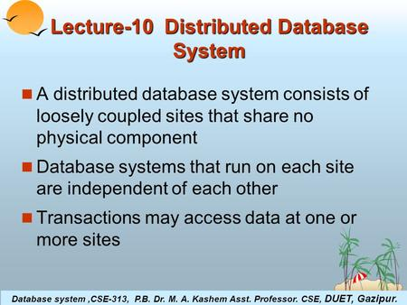 ©Silberschatz, Korth and Sudarshan19.1Database System Concepts Lecture-10 Distributed Database System A distributed database system consists of loosely.