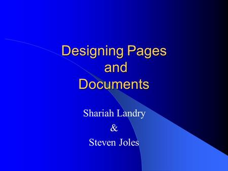 Designing Pages and Documents Shariah Landry & Steven Joles.
