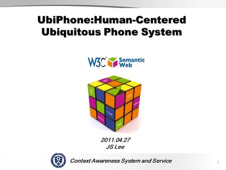 Context Awareness System and Service SCENE 2011.04.27 JS Lee 1 UbiPhone:Human-Centered Ubiquitous Phone System.