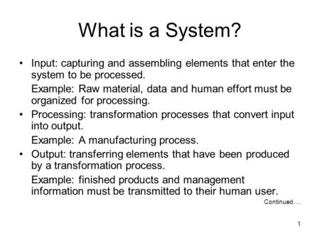 1 Input: capturing and assembling elements that enter the system to be processed. Example: Raw material, data and human effort must be organized for processing.