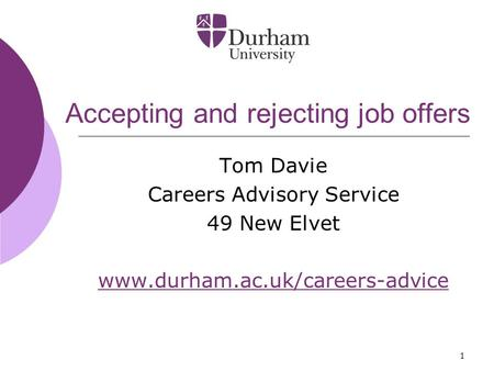 1 Accepting and rejecting job offers Tom Davie Careers Advisory Service 49 New Elvet www.durham.ac.uk/careers-advice.