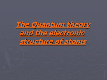 1 The Quantum theory and the electronic structure of atoms.