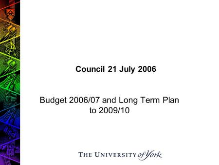 Council 21 July 2006 Budget 2006/07 and Long Term Plan to 2009/10.