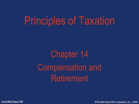 Irwin/McGraw-Hill ©The McGraw-Hill Companies, Inc., 2000 Principles of Taxation Chapter 14 Compensation and Retirement.