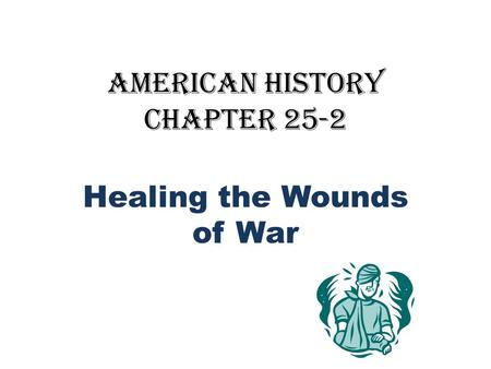 American History Chapter 25-2 Healing the Wounds of War.