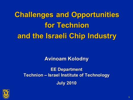 G-Number 1 Challenges and Opportunities for Technion and the Israeli Chip Industry Avinoam Kolodny EE Department Technion – Israel Institute of Technology.