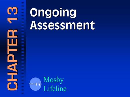 Ongoing Assessment CHAPTER 13. Components of the Ongoing Assessment Final Steps in the Patient Assessment Process.