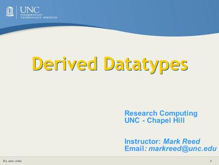 Its.unc.edu 1 Derived Datatypes Research Computing UNC - Chapel Hill Instructor: Mark Reed