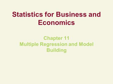 Statistics for Business and Economics Chapter 11 Multiple Regression and Model Building.
