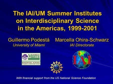 With financial support from the US National Science Foundation The IAI/UM Summer Institutes on Interdisciplinary Science in the Americas, 1999-2001 Guillermo.