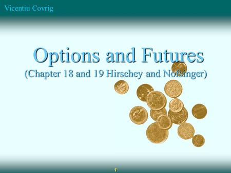 Vicentiu Covrig 1 Options and Futures Options and Futures (Chapter 18 and 19 Hirschey and Nofsinger)