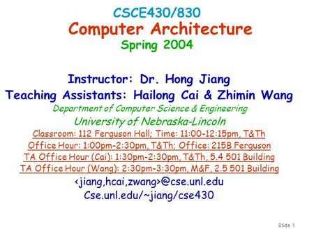 Slide 1 Instructor: Dr. Hong Jiang Teaching Assistants: Hailong Cai & Zhimin Wang Department of Computer Science & Engineering University of Nebraska-Lincoln.