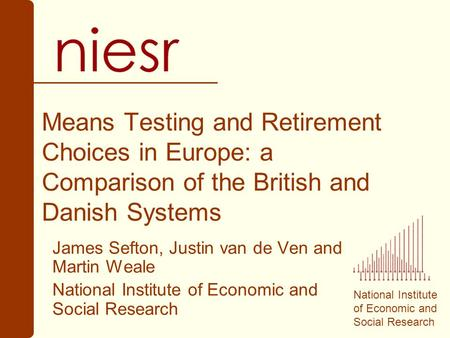 National Institute of Economic and Social Research Means Testing and Retirement Choices in Europe: a Comparison of the British and Danish Systems James.