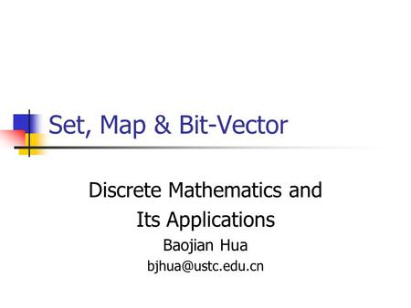 Set, Map & Bit-Vector Discrete Mathematics and Its Applications Baojian Hua